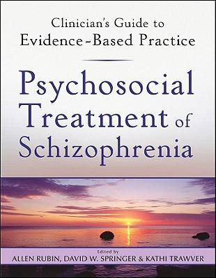 Psychosocial Treatment of Schizophrenia - Rubin, Allen (Editor), and Springer, David W (Editor), and Trawver, Kathi (Editor)