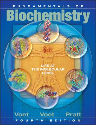 Fundamentals of Biochemistry: Life at the Molecular Level - Voet, Donald, and Pratt, Charlotte W, and Voet, Judith G