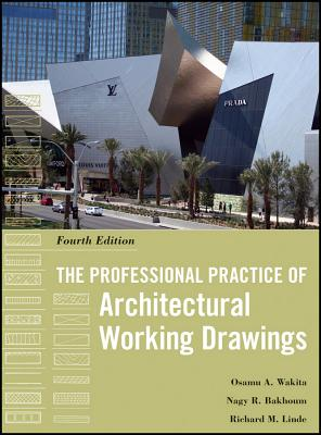The Professional Practice of Architectural Working Drawings - Wakita, Osamu A., and Linde, Richard M., and Bakhoum, Nagy R.