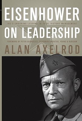 Eisenhower on Leadership: Ike's Enduring Lessons in Total Victory Management - Axelrod, Alan, PH.D., and Axelrod, and Georgescu, Peter