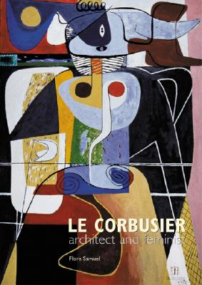 Le Corbusier: Architect and Feminist - Samuel, Flora