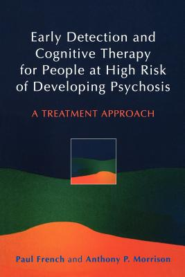 Early Detection and Cognitive Therapy for People at High Risk of Developing Psychosis: A Treatment Approach - French, Paul, and Morrison, Anthony P, and French