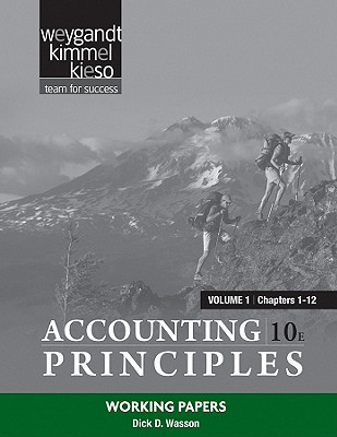 Accounting Principles, Volume 1 (Chapters 1-12): Working Papers - Weygandt, Jerry J, Ph.D., CPA, and Kieso, Donald E, Ph.D., CPA, and Kimmel, Paul D, PhD, CPA