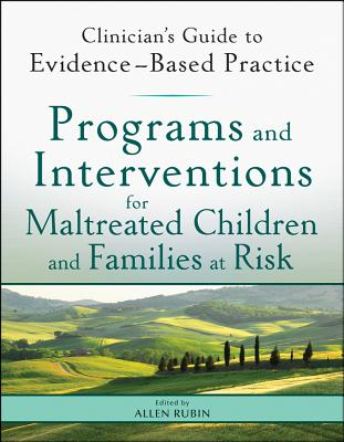 Programs and Interventions for Maltreated Children and Families at Risk: Clinician's Guide to Evidence-Based Practice - Rubin, Allen (Editor)