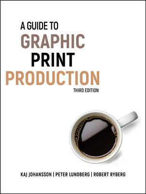 A Guide to Graphic Print Production - Johansson, Kaj, and Lundberg, Peter, and Ryberg, Robert
