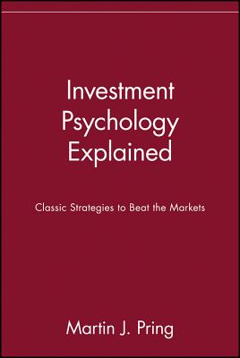 Investment Psychology Explained: Classic Strategies to Beat the Markets - Pring, Martin J