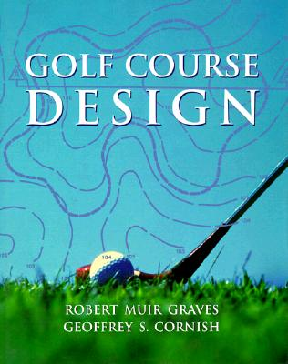 Golf Course Design - Graves, Robert Muir, and Cornish, Geoffrey S