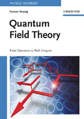 Quantum Field Theory: From Operators to Path Integrals - Huang, Kerson, and Huang
