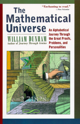 The Mathematical Universe: An Alphabetical Journey Through the Great Proofs, Problems, and Personalities - Dunham, William W