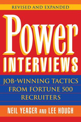 Power Interviews: Job-Winning Tactics from Fortune 500 Recruiters - Yeager, Neil, and Hough, Lee