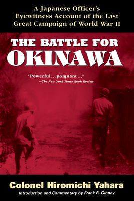 The Battle for Okinawa - Yahara, Hiromichi, Colonel, and Yahara, and Gibney, Frank B (Commentaries by)