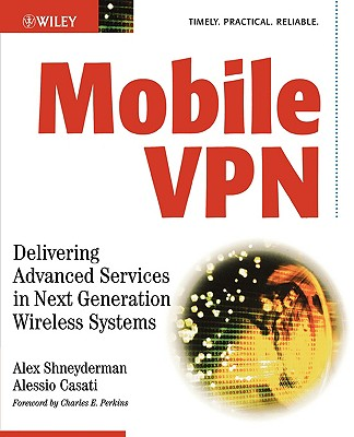 Mobile VPN: Delivering Advanced Services in Next Generation Wireless Systems - Shneyderman, Alex, and Casati, Alessio, and Perkins, Charles E (Foreword by)