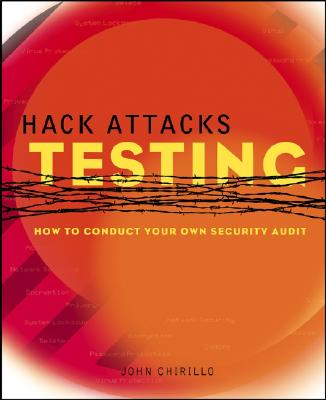 Hack Attacks Testing: How to Conduct Your Own Security Audit - Chirillo, John