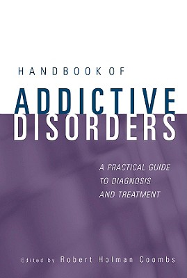 Handbook of Addictive Disorders: A Practical Guide to Diagnosis and Treatment - Coombs, Robert Holman, Dr. (Editor)