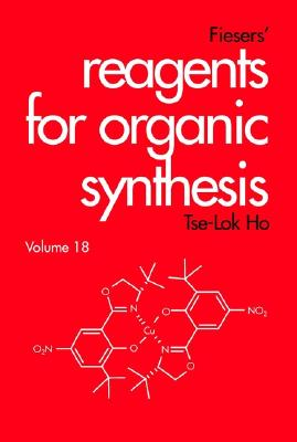 Reagents for Organic Synthesis: v. 18 - Ho, Tse-Lok, and Fieser, Mary, and Fieser, Louis F.