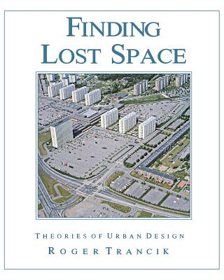 Finding Lost Space: Theories of Urban Design - Trancik, Roger, and Trancik