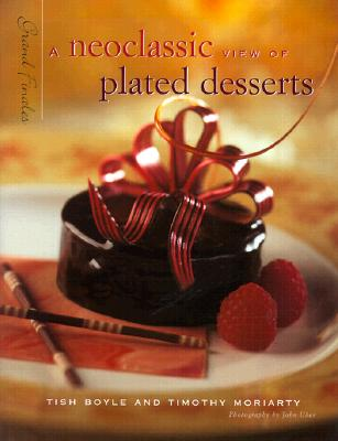 Grand Finales: A Neoclassic View of Plated Desserts - Boyle, Tish, and Moriarty, Timothy, and Uher, John (Photographer)