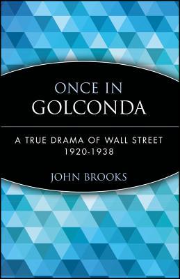 Once in Golconda: A True Drama of Wall Street 1920-1938 - Brooks, John, and Brooks, and Crawford, Luke