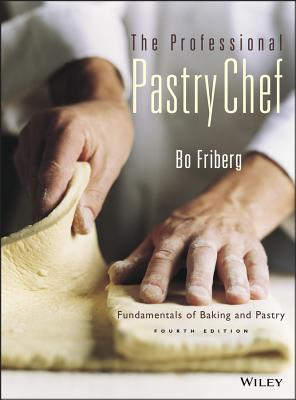 The Professional Pastry Chef: Fundamentals of Baking and Pastry - Friberg, Bo, and Friberg, Amy Kemp