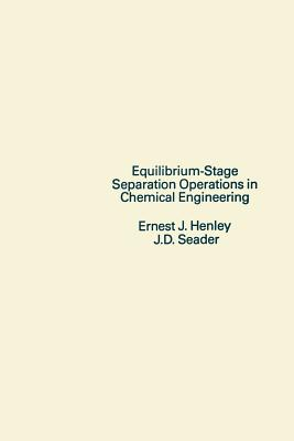 Equilibrium-Stage Separation Operations in Chemical Engineering - Henley, Ernest J, and Seader, J D (Photographer)