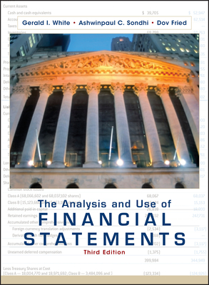 The Analysis and Use of Financial Statements - White, Gerald I, and Sondhi, Ashwinpaul C, and Fried, Dov