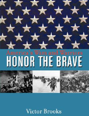 Honor the Brave: America's Wars and Warriors - Brooks, Victor