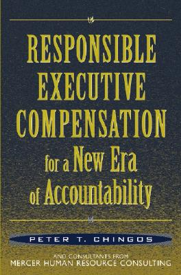 Responsible Executive Compensation for a New Era of Accountability - Chingos, Peter T (Editor)