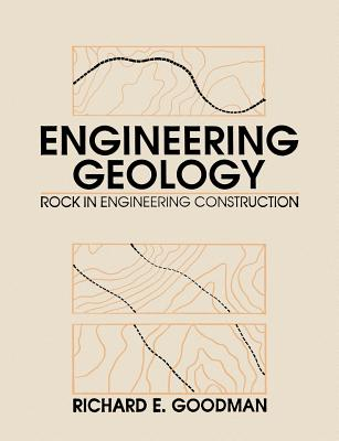 Engineering Geology: Rock in Engineering Construction - Goodman, Richard E, and Goodman, Susan, Professor, and Goodman, Chong Hannah