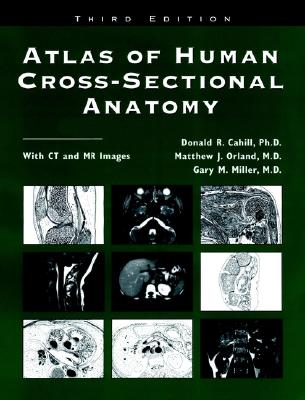 Atlas of Human Cross-Sectional Anatomy: With CT and MR Images - Cahill, Donald R, and Orland, Matthew J (Editor), and Miller, Gary (Editor)