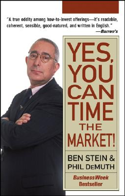 Yes, You Can Time the Market! - Stein, Ben, and DeMuth, Phil, PH.D.