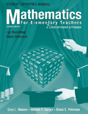 Student Activities Manual to Accompany Mathematics for Elementary Teachers: A Contemporary Approach, 7th Edition - Musser, Gary L, and Burger, William F, and Peterson, Blake E