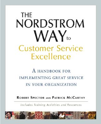 The Nordstrom Way to Customer Service Excellence: A Handbook for Implementing Great Service in Your Organization - McCarthy, Patrick D, and Spector, Robert