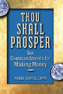 Thou Shall Prosper: Ten Commandments for Making Money - Lapin, Daniel, Rabbi