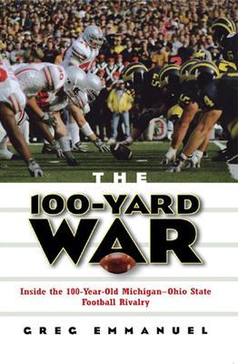 The 100-Yard War: Inside the 100-Year-Old Michigan-Ohio State Football Rivalry - Emmanuel, Greg