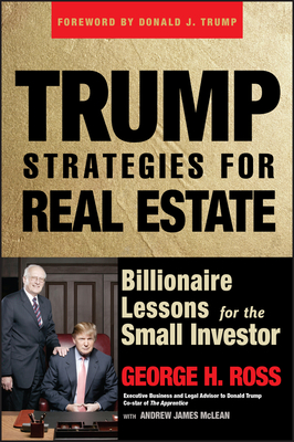 Trump Strategies for Real Estate: Billionaire Lessons for the Small Investor - Ross, George H, and McLean, Andrew James