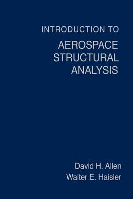 Introduction to Aerospace Structural Analysis - Allen, David H, and Haisler, Walter E (Photographer), and Allen