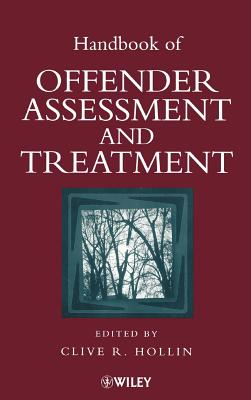 Handbook of Offender Assessment and Treatment - Hollin, John, and Hollin, Clive R (Editor)