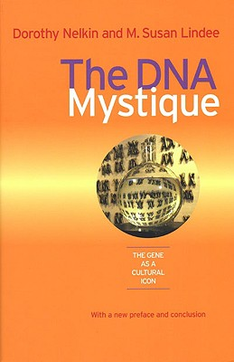 The DNA Mystique: The Gene as a Cultural Icon - Nelkin, Dorothy, Professor, and Lindee, M Susan, Prof.