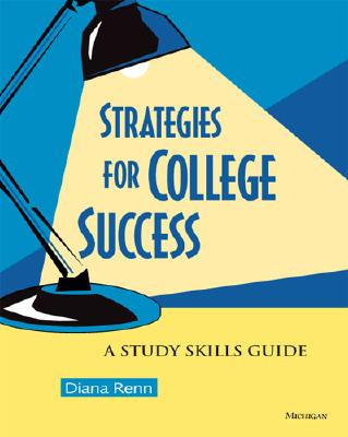 Strategies for College Success: A Study Skills Guide - Renn, Diana