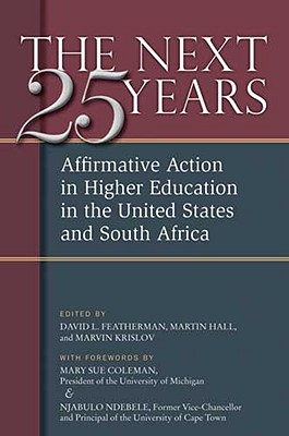 The Next Twenty-Five Years: Affirmative Action in Higher Education in the United States and South Africa - Featherman, David Lee, and Hall, Martin, and Krislov, Marvin