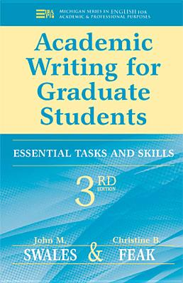 Academic Writing for Graduate Students: Essential Tasks and Skills - Swales, John M, and Feak, Christine B