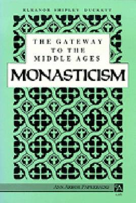 The Gateway to the Middle Ages: Monasticism - Duckett, Eleanor S
