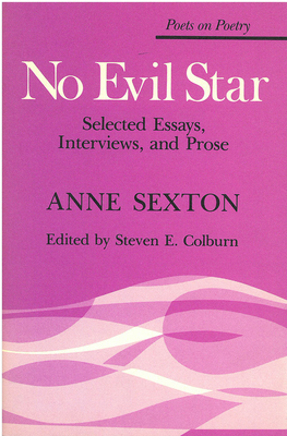 No Evil Star: Selected Essays, Interviews, and Prose - Sexton, Anne, and Colburn, Steven E (Photographer)