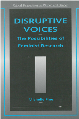 Disruptive Voices: The Possibilities of Feminist Research - Fine, Michelle