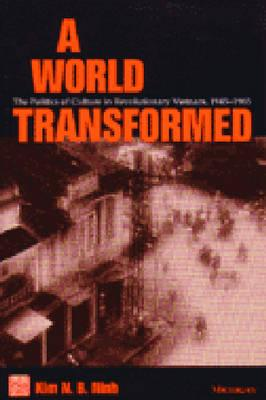 A World Transformed: The Politics of Culture in Revolutionary Vietnam, 1945-1965 - Ninh, Kim N B