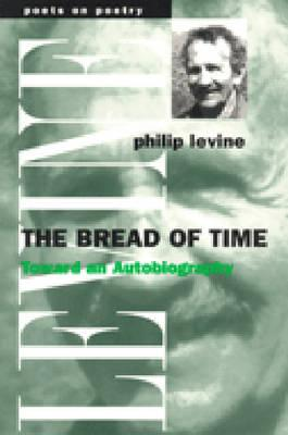 The Bread of Time: Toward an Autobiography - Levine, Philip, Judge