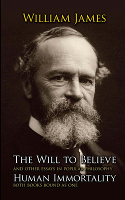 The Will to Believe and Human Immortality - James, William