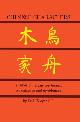 Chinese Characters: Their Origin, Etymology, History, Classification and Signfication. a Thorough Study from Chinese Documents - Wieger, L, and Davrout, L (Translated by)
