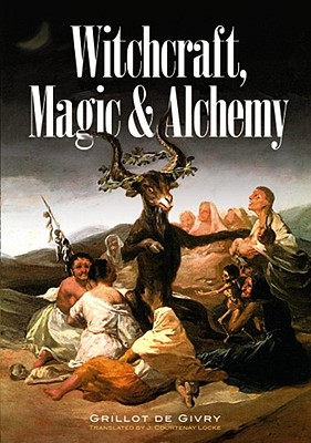 Witchcraft, Magic and Alchemy - De Givry, Grillot, and De Grillot, Givry, and Grillot De Givry, Emile