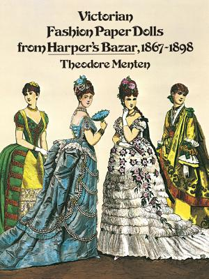 Victorian Fashion Paper Dolls from Harper's Bazar, 1867-1898 - Menten, Ted, and Menten, Theodore, and Paper Dolls